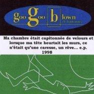 Goo Goo Blown: machambre était capitonnée de velours et lorsque ma tête heurtait les murs, ce n'était qu'une caresse,un rêve...
