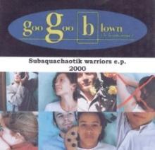 Goo Goo Blown: Subaquachaotik Warriors