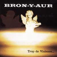 Bron-Y-Aur: Trop de violence