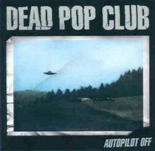 DeadPop Club : Autopilot Off