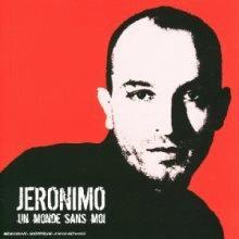 jeronimo: un monde sans moi