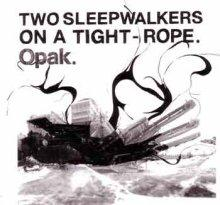 Opak : Two sleepwalkers on a tigh-tope}