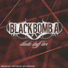 black bomb a: illicite live stuff