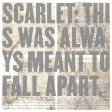 Scarlet: This was always meant to fall apart