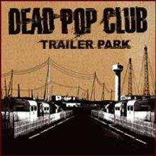 Dead Pop Club : Trailer Park