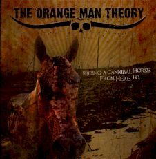 The Orange Man Theory - Riding a cannibal horse from here to...