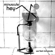 Minuscule Hey - We feel minuscule