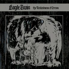 Eagle Twin - The Unkindness of crows