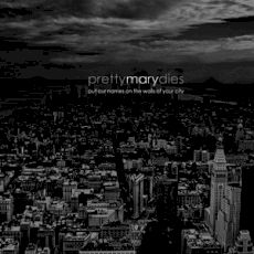 Pretty Mary Dies - Put our names on the walls of your city