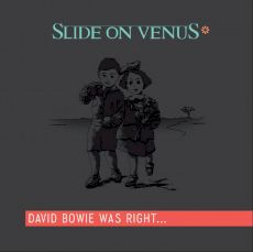 Slide on Venus - David Bowie was right