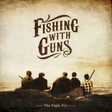 Fishing With Guns - The Night Fell