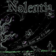 Nolentia - One loud noise and it's gone