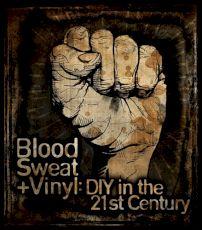 Blood Sweat + Vinyl: DIY in the 21st Century