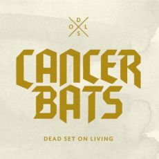 Cancer Bats - Dead set on living