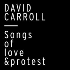David Carroll - Songs of Love & protest