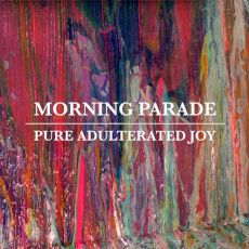 Morning Parade - Pure adulterated joy