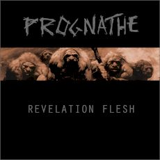 Prognathe - Revelation Flesh