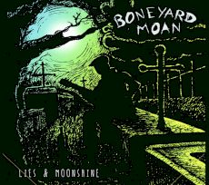 Boneyard Moan - Lies & moonshine