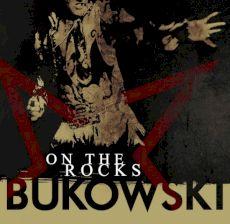 Bukowski - On The Rocks
