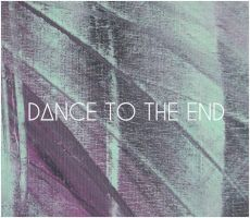 Dance to the End - Take it or leave it