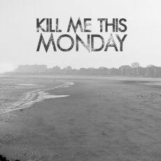 Kill Me This Monday