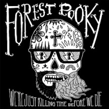 Forest Pooky - We´re just killing time before we die