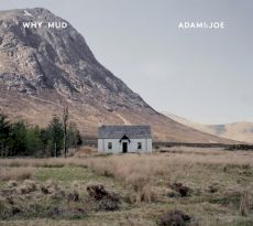 Why Mud - Adam & Joe